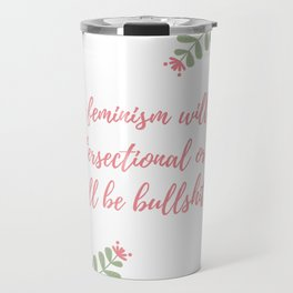 My feminism will be intersectional Travel Mug