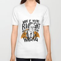 fargo V-neck T-shirts featuring What if You're Right by RJ Artworks
