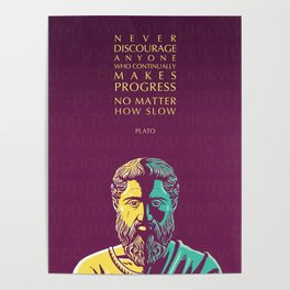 Plato Inspirational Quote: Never Discourage Anyone Who Continually Makes Progress No Matter How Slow Poster