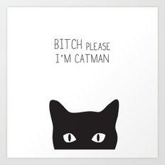 Bitch Please I'm Catman Art Print
