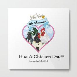 2014 Hug A Chicken Day Metal Print