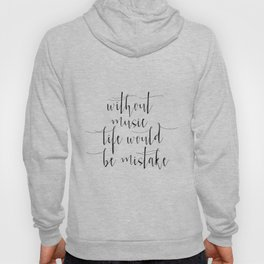 Without music, life would be a mistake Digital Art, Inspirational Print, Typography Poster, Wall art Hoody
