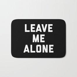 Leave Me Alone Funny Quote Bath Mat