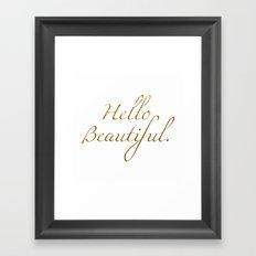 Hello Beautiful. Framed Art Print