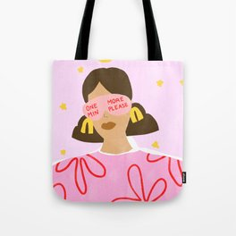 One More Minute Please Tote Bag