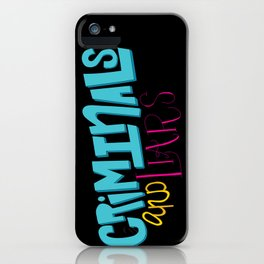 Criminals and Liars iPhone Case