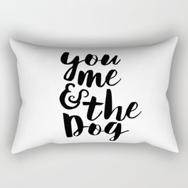 Love Quote You Me And The Dog Anniversary Gift For Him For Her Wall Quote Quote Print Art Rectangular Pillow