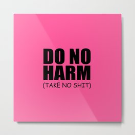 Do no harm qoute Metal Print