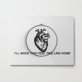 Make it Feel Like Home Metal Print