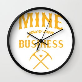 Coal Mining Mineral Miners Rocks Mine your Own Business Funny Gift Wall Clock