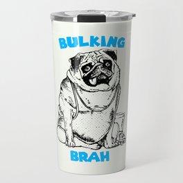 It's ok brah, I'm bulking Travel Mug
