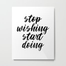 Stop Wishing Start Doing, Motivational Quote, Inspirational Quote, Modern Art, Typography, Art Metal Print