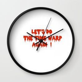 LET'S DO THE TIME WARP AGAIN !  Wall Clock