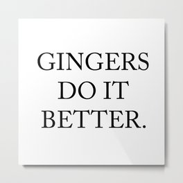 Gingers Do It Better Metal Print