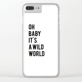 Oh baby its a wild world poster ALL SIZES MODERN wall art, Black White Print Clear iPhone Case