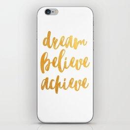 Dream, believe, achieve iPhone Skin