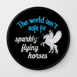 The world isn't safe for sparkly flying horses Wall Clock
