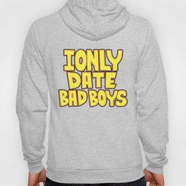 I only date bad boy - Lucy Hoody