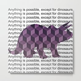 Except for Dinosaurs Metal Print
