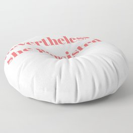nevertheless she persisted Floor Pillow