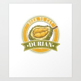 Awesome Born To Eat Durians Durian Lover Gifts Art Print