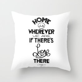 Home is wherever we are if there's love there too. Throw Pillow