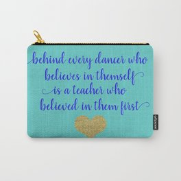 Dance Artwork - Behind Every Dancer Who Believes In Themself Is A Teacher who Believed In Them First Carry-All Pouch
