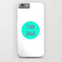 I Said Juggle Fun Juggling Quote iPhone Case