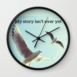 My Story Isn't Over Yet ; Wall Clock