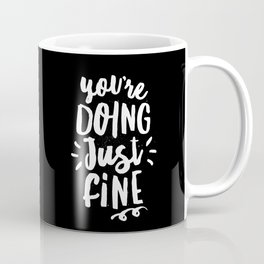 You're Doing Just Fine black and white monochrome typography poster design home wall bedroom decor Coffee Mug