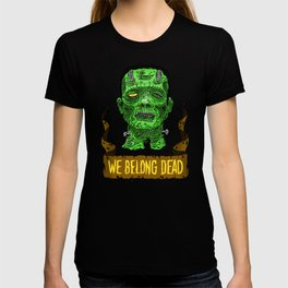 We Belong Dead T-shirt