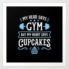 My Head Says Gym But My Heart Says Cupcakes (Typography) Art Print