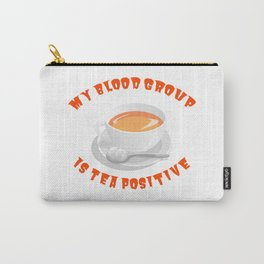 My Blood Group is Tea Positive Carry-All Pouch