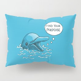 Find Your Porpoise Pillow Sham