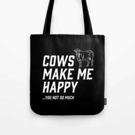 Cows Make Me Happy - You Not So Much Tote Bag