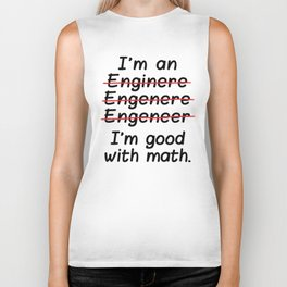 I'm an Engineer I'm Good at Math Biker Tank