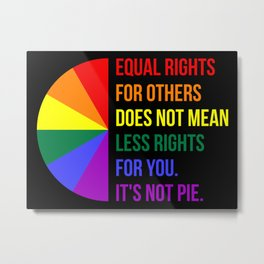 Equal Rights For Others Does Not Mean Less Rights For You II Metal Print