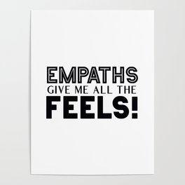 Empaths Give Me All The Feels! Poster