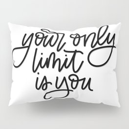 Your Only Limit is You Pillow Sham