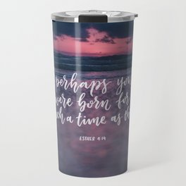 You were born for such a time as this Travel Mug