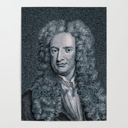 Gravity / Vintage portrait of Sir Isaac Newton Poster