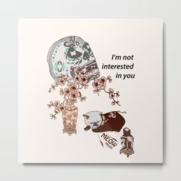 I'm not interested  in you. Metal Print