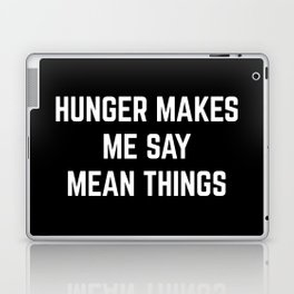 Hunger Mean Things Funny Quote Laptop & iPad Skin