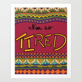 I'm so Tired Art Print