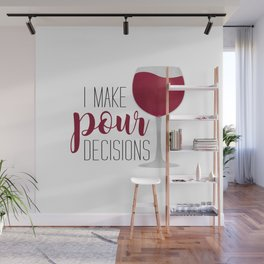 I Make Pour Decisions Wall Mural