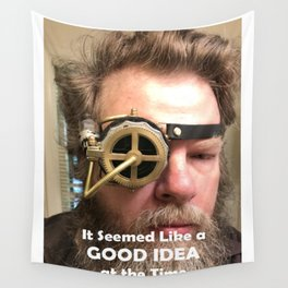 It Seemed like a GOOD IDEA at Time! Wall Tapestry