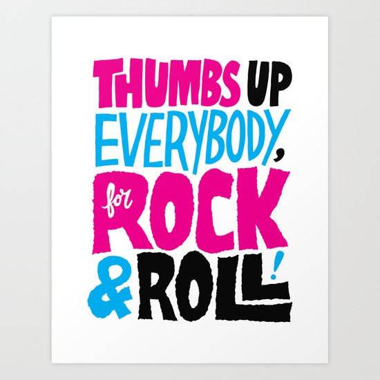 Thumbs Up Everybody, For Rock & Roll! Art Print