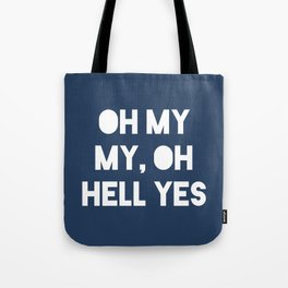 Oh My My, Oh Hell Yes Tote Bag