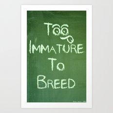 Too Immature To Breed - TJ 2012 Art Print