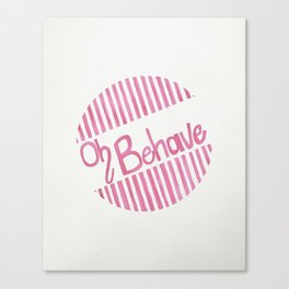 Oh Behave Canvas Print